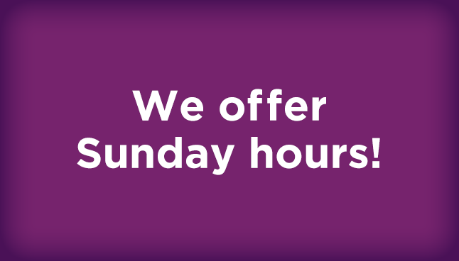 We offer Sunday hours!