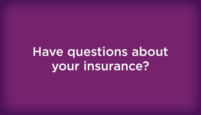 Have questions about your insurance?